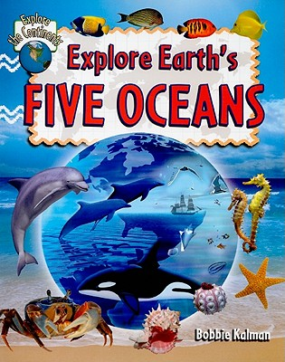 Explore Earth's Five Oceans By Kalman, Bobbie